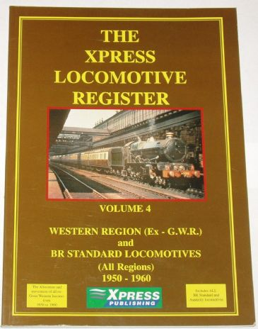 The Xpress Locomotive Register - Volume 4, Western Region (Ex GWR) and BR Standard Locomotives (All Regions) 1950-1960
